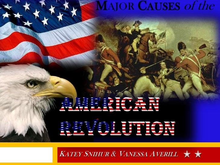 American Revolution<br />Katey Snihur & Vanessa Averill<br />MajorCauses of the <br />