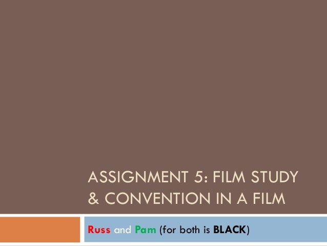 ASSIGNMENT 5: FILM STUDY& CONVENTION IN A FILMRuss and Pam (for both is BLACK)