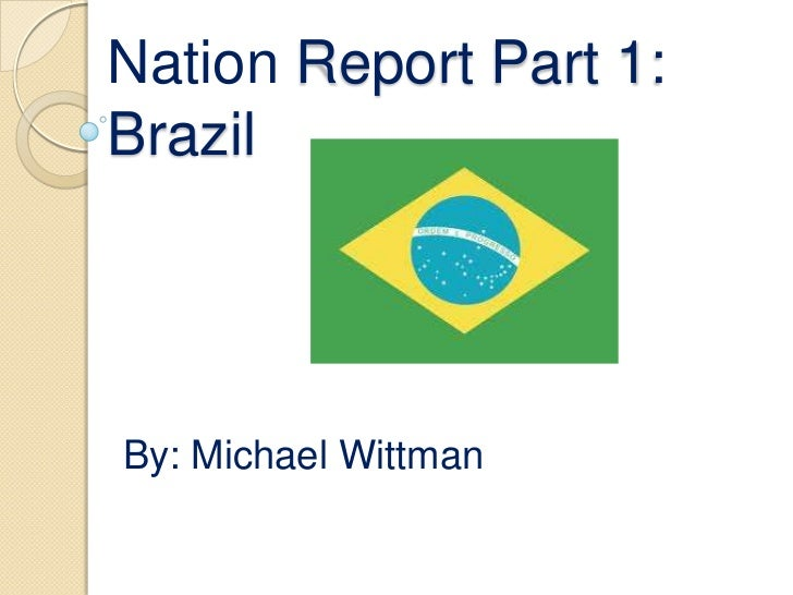 Nation Report Part 1: Brazil<br />By: Michael Wittman<br />