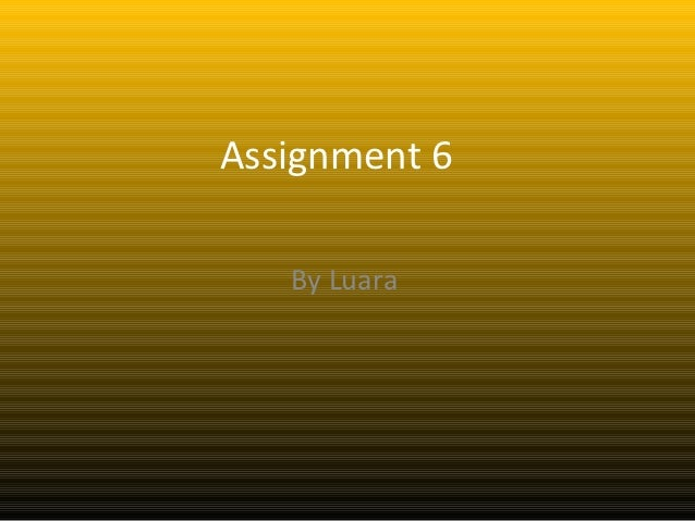 Assignment 6   By Luara