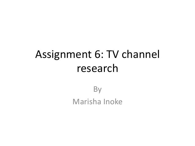 Assignment 6: TV channel research By Marisha Inoke