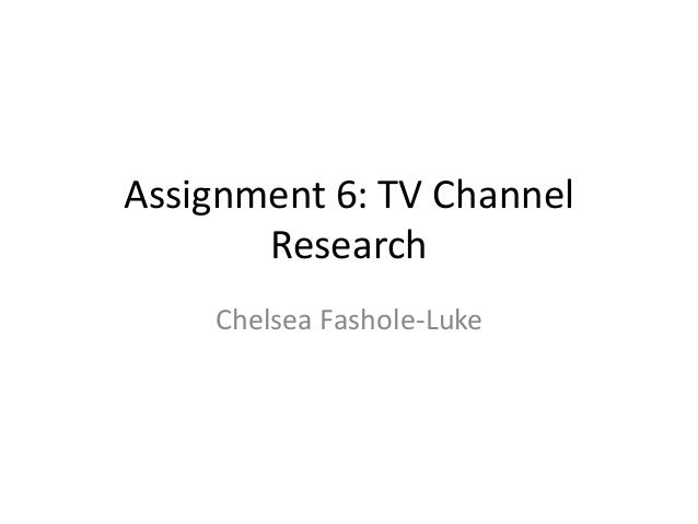 Assignment 6: TV Channel Research Chelsea Fashole-Luke