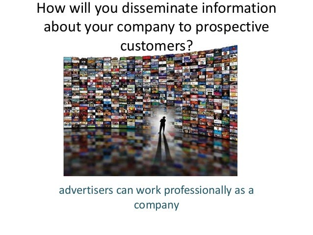 How will you disseminate information about your company to prospective customers?  advertisers can work professionally as ...