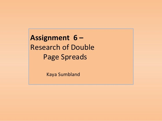 Assignment 6 –Research of Double    Page Spreads    Kaya Sumbland