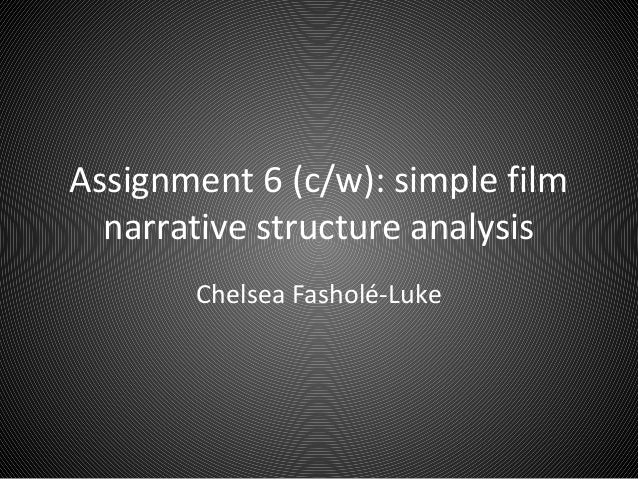 Assignment 6 (c/w): simple film  narrative structure analysis       Chelsea Fasholé-Luke