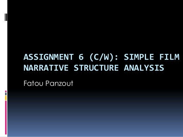 ASSIGNMENT 6 (C/W): SIMPLE FILMNARRATIVE STRUCTURE ANALYSISFatou Panzout