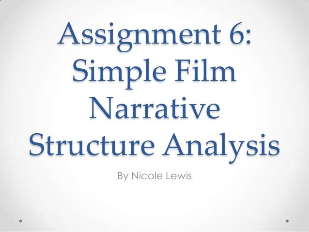 Assignment 6:   Simple Film    NarrativeStructure Analysis      By Nicole Lewis