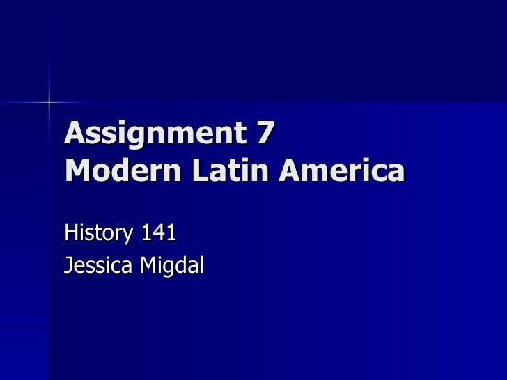 Assignment 7 Modern Latin America History 141 Jessica Migdal