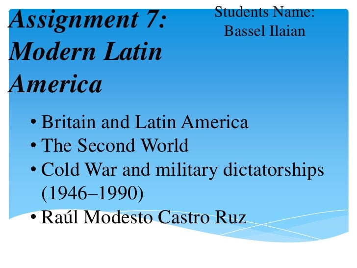 Students Name:<br />BasselIlaian<br />Assignment 7: Modern Latin America <br /><ul><li>Britain and Latin America