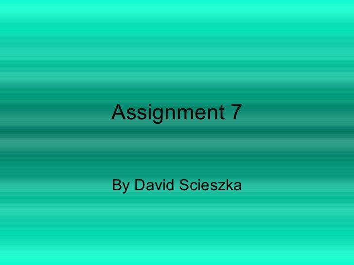 Assignment 7 By David Scieszka