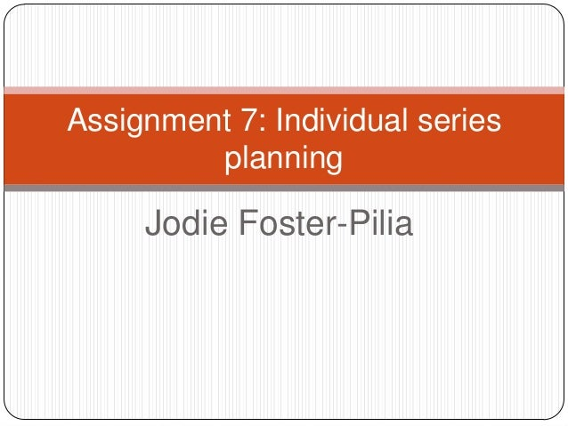 Jodie Foster-Pilia Assignment 7: Individual series planning