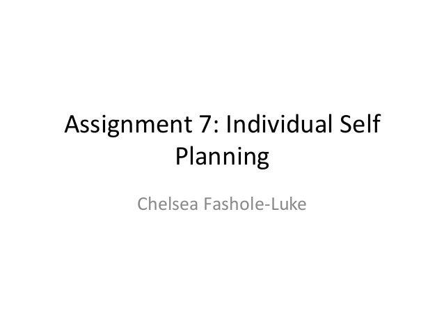 Assignment 7: Individual Self Planning Chelsea Fashole-Luke