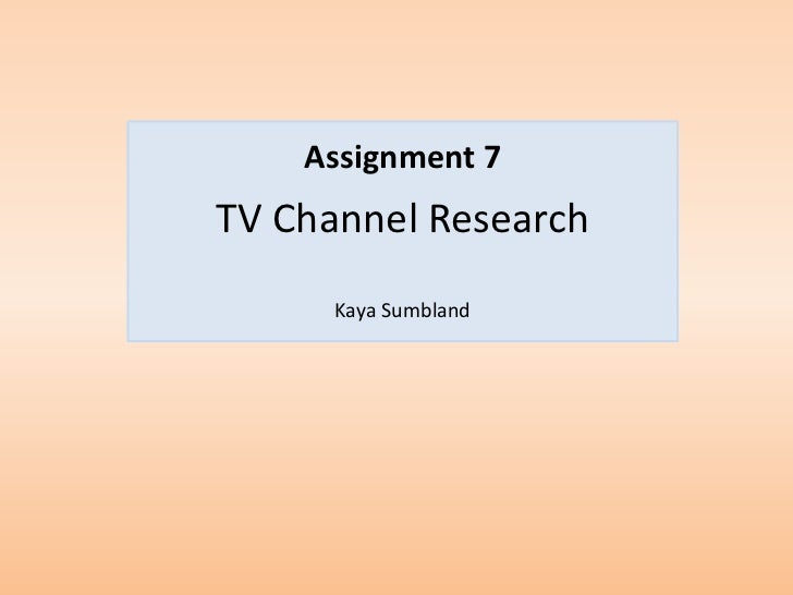 Assignment 7TV Channel Research      Kaya Sumbland