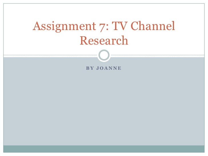 Assignment 7: TV Channel       Research        BY JOANNE