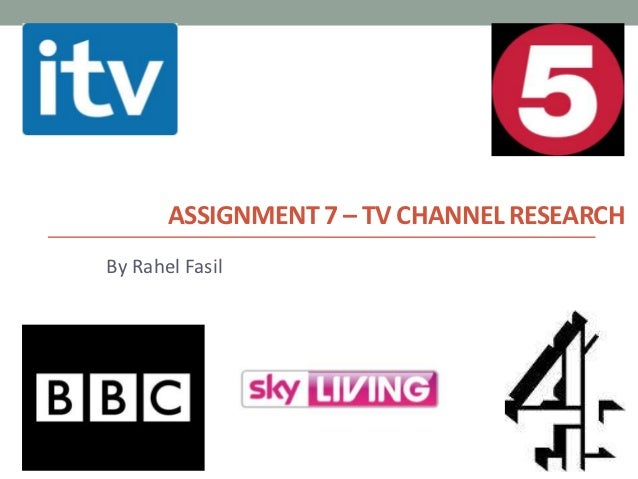 ASSIGNMENT 7 – TV CHANNEL RESEARCHBy Rahel Fasil
