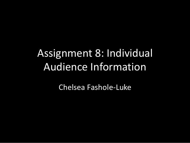 Assignment 8: Individual Audience Information Chelsea Fashole-Luke