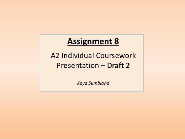 Assignment 8A2 Individual Coursework Presentation – Draft 2       Kaya Sumbland