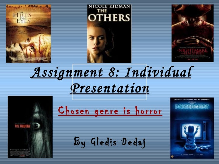 Assignment 8: Individual Presentation   Chosen genre is horror By Gledis Dedaj