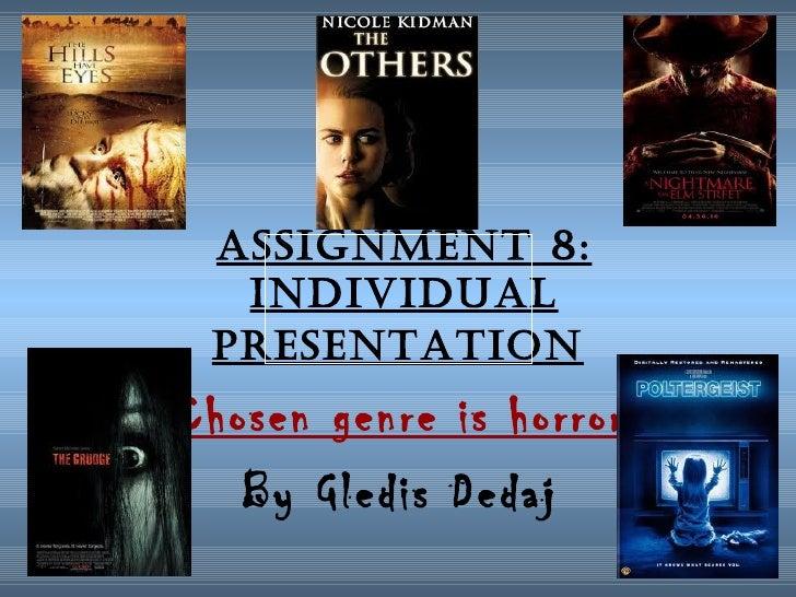 Assignment 8:  individuAl PresentAtionChosen genre is horror   By Gledis Dedaj