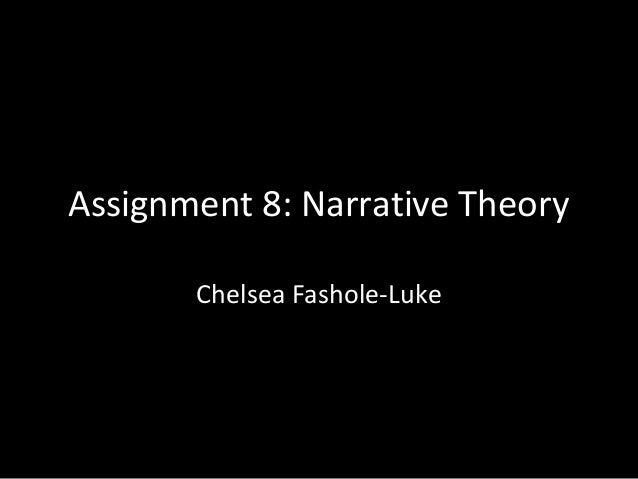 Assignment 8: Narrative Theory       Chelsea Fashole-Luke