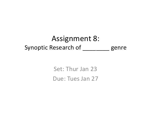 Assignment 8: Synoptic Research of ________ genre Set: Thur Jan 23 Due: Tues Jan 27