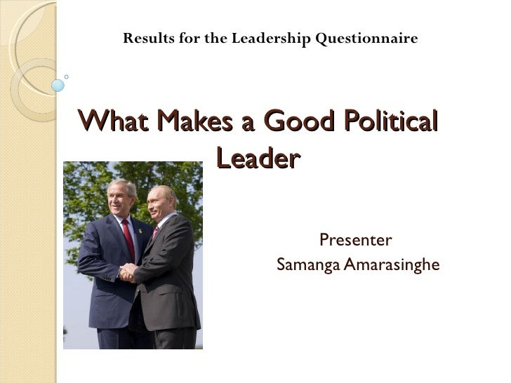 Results for the Leadership QuestionnaireWhat Makes a Good Political         Leader                           Presenter    ...