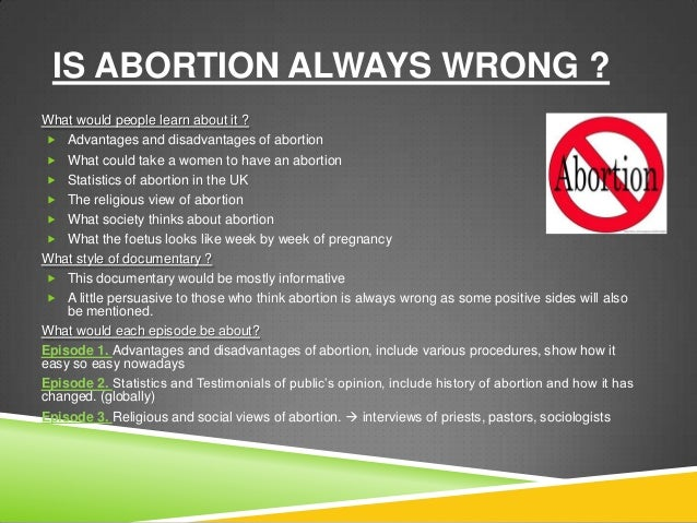abortion is always wrong The politician's song has been sung so often for so long that it sounds quite logical - and even many fervent pro-lifers believe it i'm absolutely against abortion, they insist, except.