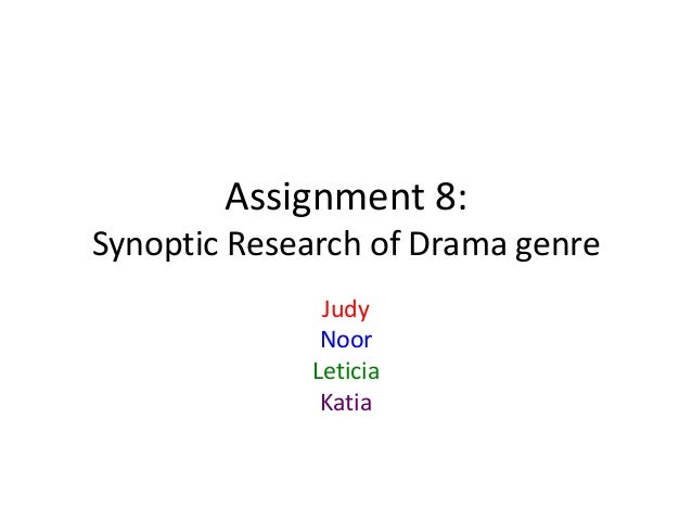 Assignment 8: Synoptic Research of Drama genre Judy Noor Leticia Katia