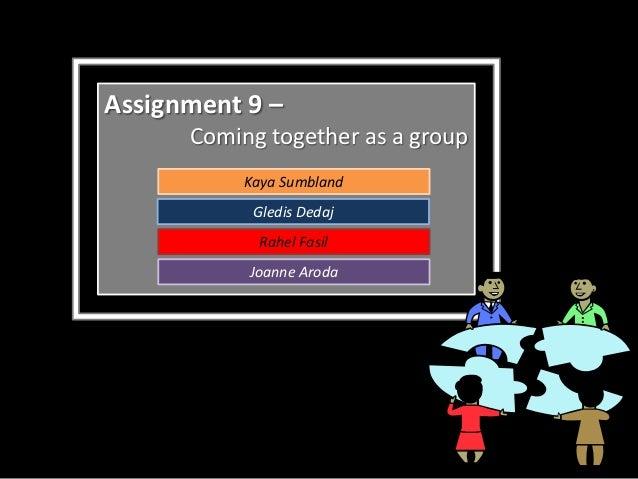 Assignment 9 –      Coming together as a group           Kaya Sumbland            Gledis Dedaj            Rahel Fasil     ...