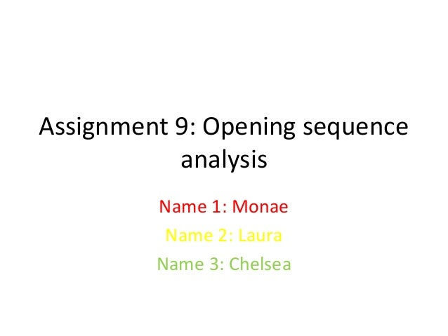 Assignment 9: Opening sequence           analysis         Name 1: Monae          Name 2: Laura         Name 3: Chelsea