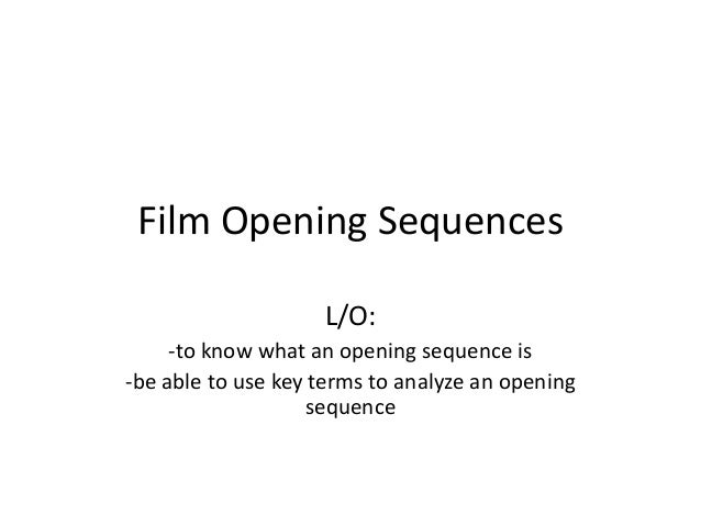 Film Opening Sequences                    L/O:     -to know what an opening sequence is-be able to use key terms to analyz...
