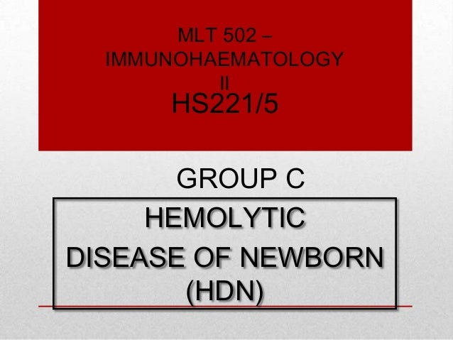 MLT 502 – IMMUNOHAEMATOLOGY II  HS221/5  GROUP C HEMOLYTIC DISEASE OF NEWBORN (HDN)