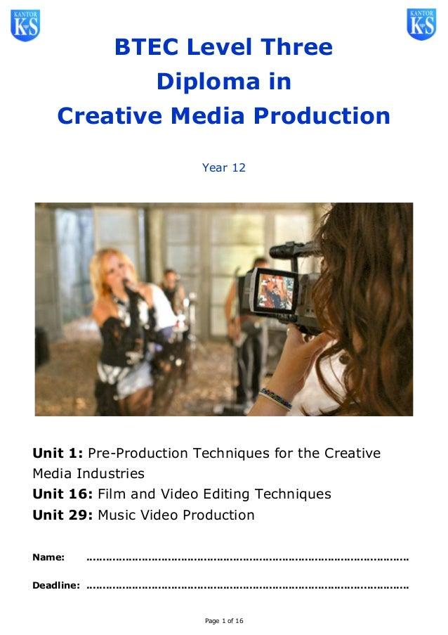 Page 1 of 16 BTEC Level Three Diploma in Creative Media Production Year 12 Unit 1: Pre-Production Techniques for the Creat...