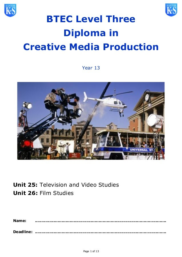 Page 1 of 13 BTEC Level Three Diploma in Creative Media Production Year 13 Unit 25: Television and Video Studies Unit 26: ...