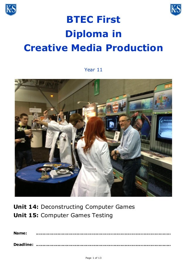 BTEC First Diploma in Creative Media Production Year 11  Unit 14: Deconstructing Computer Games Unit 15: Computer Games Te...