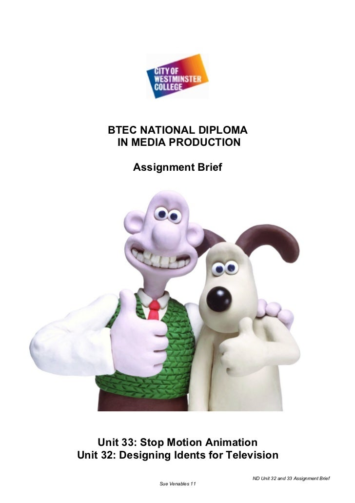 BTEC NATIONAL DIPLOMA       IN MEDIA PRODUCTION           Assignment Brief    Unit 33: Stop Motion AnimationUnit 32: Desig...