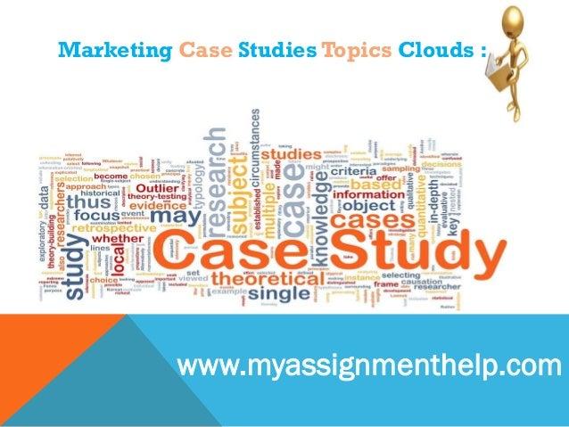 Marketing Case Studies Topics Clouds : www.myassignmenthelp.com