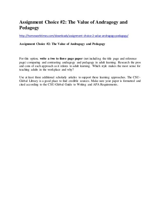 Assignment Choice #2: The Value of Andragogy and Pedagogy http://homeworktimes.com/downloads/assignment-choice-2-value-and...