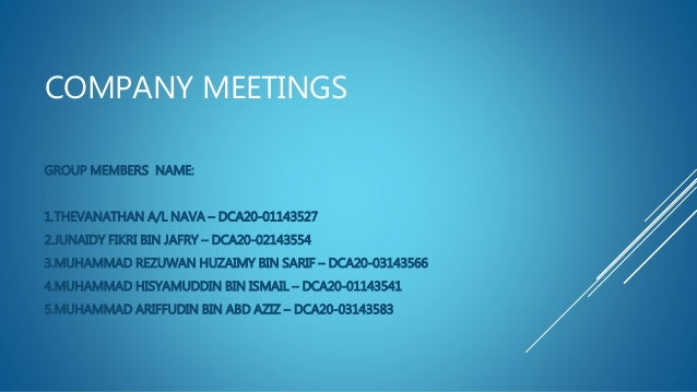 COMPANY MEETINGS GROUP MEMBERS NAME: 1.THEVANATHAN A/L NAVA – DCA20-01143527 2.JUNAIDY FIKRI BIN JAFRY – DCA20-02143554 3....