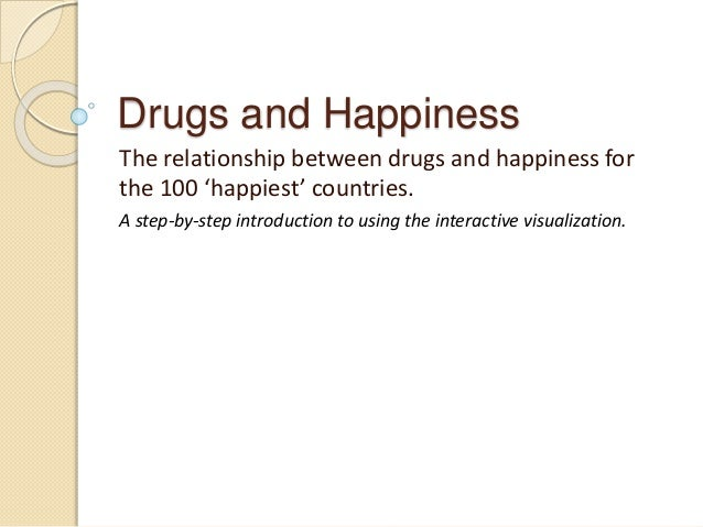 Drugs and Happiness The relationship between drugs and happiness for the 100 'happiest' countries. A step-by-step introduc...
