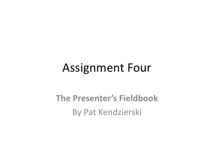 Assignment FourThe Presenter's Fieldbook    By Pat Kendzierski