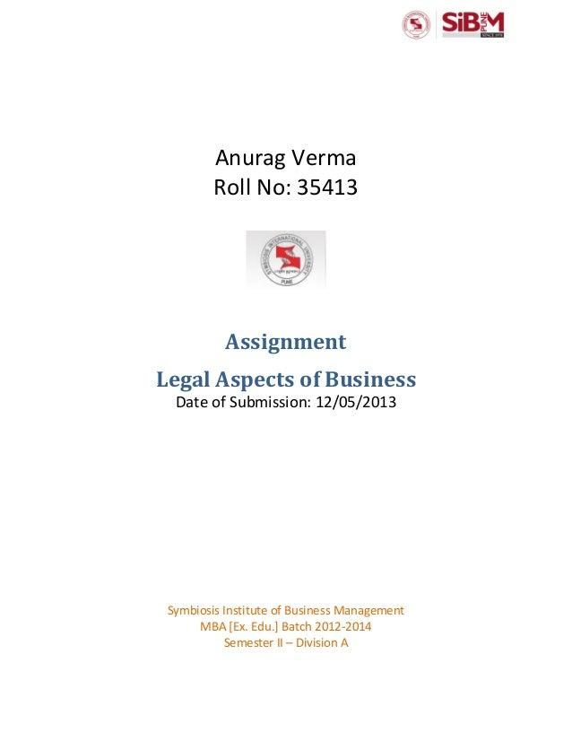 Anurag Verma Roll No: 35413 Assignment Legal Aspects of Business Date of Submission: 12/05/2013 Symbiosis Institute of Bus...