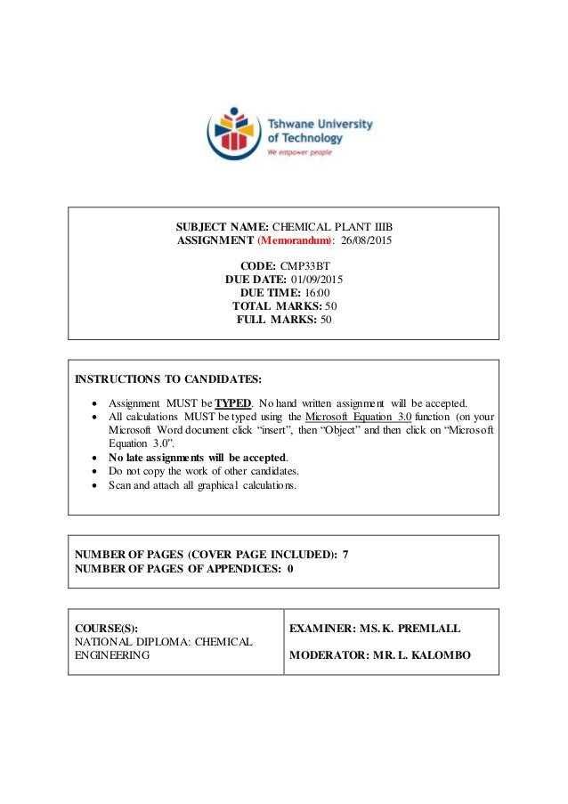 SUBJECT NAME: CHEMICAL PLANT IIIB ASSIGNMENT (Memorandum): 26/08/2015 CODE: CMP33BT DUE DATE: 01/09/2015 DUE TIME: 16:00 T...