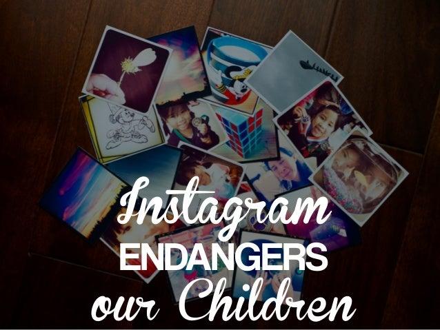 Instagram ENDANGERS our Children