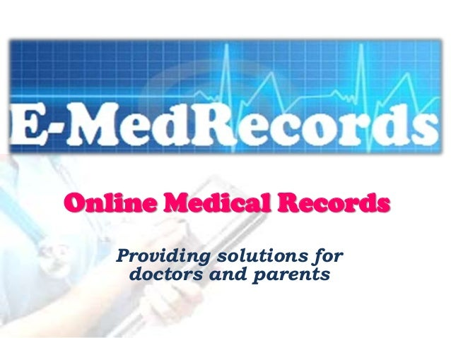 Online Medical Records   Providing solutions for    doctors and parents