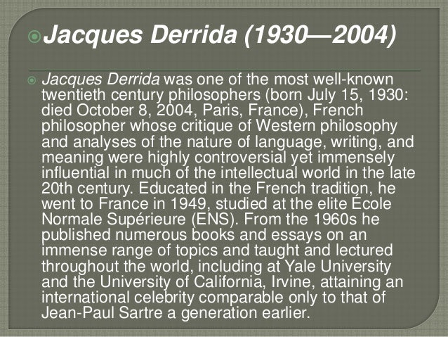 derrida essay questions Derrida and deconstruction based on the essay structure, sign, and play in the discourse of human sciences jacques derrida is a french philosopher, was born on july 15, 1930 in algiers of algeria, the then french colony he is famously known as the father of deconstruction he has published .