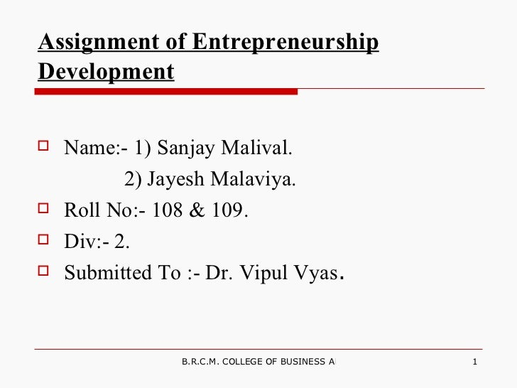 Assignment of Entrepreneurship Development <ul><li>Name:- 1) Sanjay Malival. </li></ul><ul><li>2) Jayesh Malaviya. </li></...