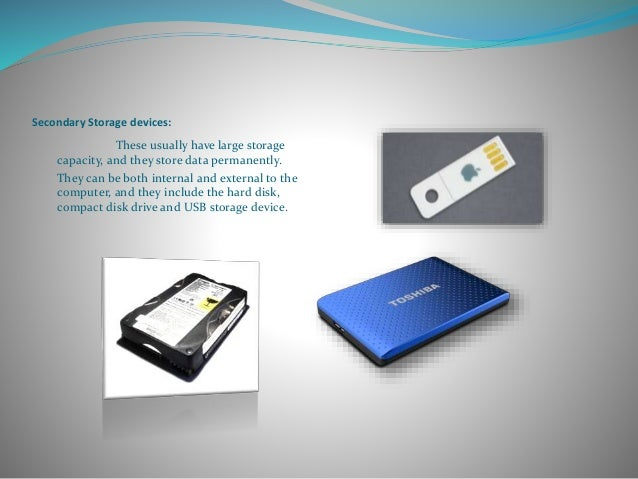 data entry output storage and memory Types of storage devices data is sent from the head into memory magnetic disks diskette drives and hard disk drives are the most commonly used storage devices in pcs both fall into the magnetic storage category because they record data as.