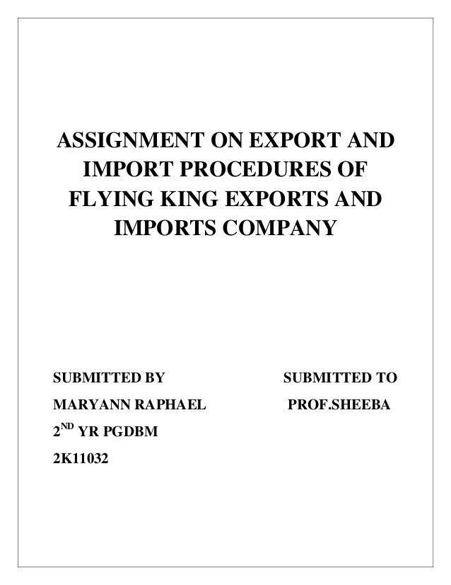 ASSIGNMENT ON EXPORT AND  IMPORT PROCEDURES OF FLYING KING EXPORTS AND    IMPORTS COMPANYSUBMITTED BY      SUBMITTED TOMAR...