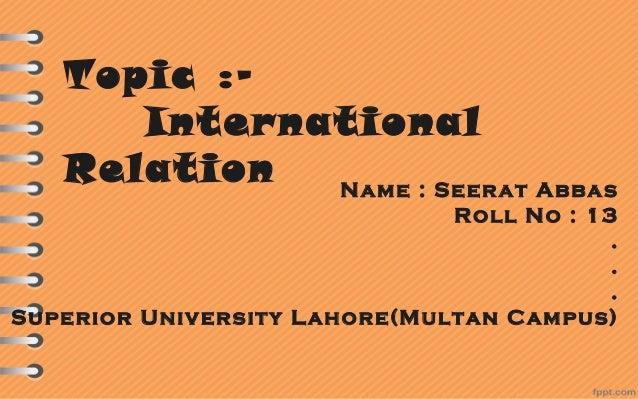 Flow of Presentation Introduction to IR History of IR IR and International Politics Importants of IR Scope of IR Sum...